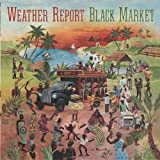 Black Market by Weather Report (2004-10-27)