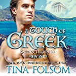 A Touch of Greek: Out of Olympus, Book 1   Tina Folsom