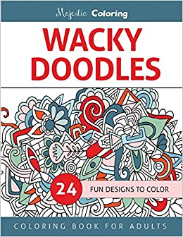 Wacky Doodles Coloring Book For Grown Ups Majestic 9781517557805 Amazon Books