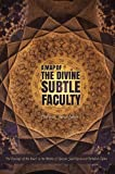 A Map of the Divine Subtle Faculty: The Concept of the Heart in the Works of Ghazali, Said Nursi, and Fethullah Gulen (Paperback)