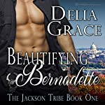 Beautifying Bernadette: The Jackson Tribe, Book 1 | Delia Grace