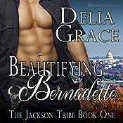 Beautifying Bernadette: The Jackson Tribe, Book 1 | Delia Grace