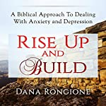 Rise Up and Build: A Biblical Approach to Dealing with Anxiety and Depression | Dana Rongione