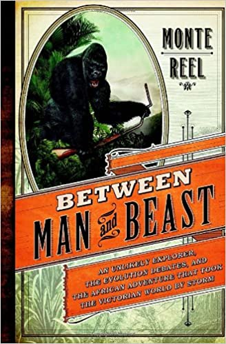 Between Man And Beast: An Unlikely Explorer, The Evolution Debates, And The African Adventure That Took The Victorian World By Storm Books Pdf File