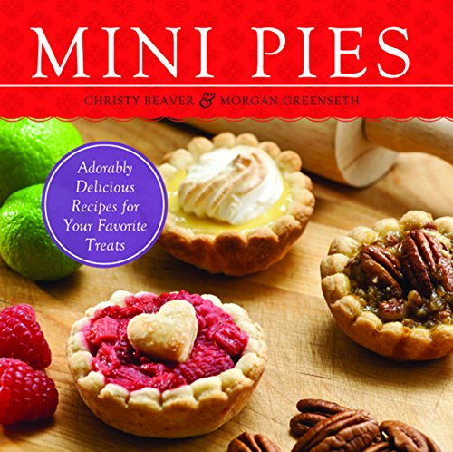 Mini Pies: Adorable and Delicious Recipes for Your Favorite Treats by Christy Beaver, Morgan Greenseth