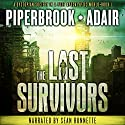 The Last Survivors: A Dystopian Society in a Post Apocalyptic World Hörbuch von Bobby Adair, T.W. Piperbrook Gesprochen von: Sean Runnette