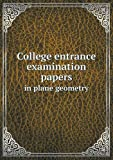 College Entrance Examination Papers in Plane Geometry, Charles A. Marsh and Harrie J. Phipps, 5518510888