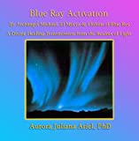 Blue Ray Activation by Archangel Michael
