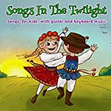 #2: Songs in the Twilight: Songs for Kids, With Guitar and Keyboard Music
