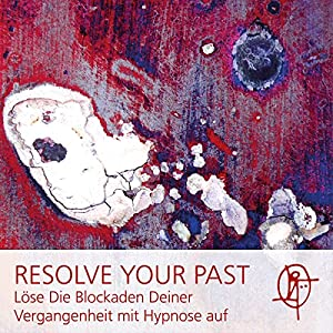 Resolve your past Hörbuch