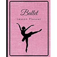 Ballet Lesson Planner: The Book to Organize Your