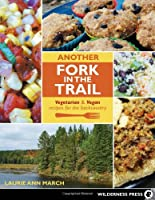 Another Fork in the Trail: Vegetarian and Vegan Recipes for the Backcountry Front Cover