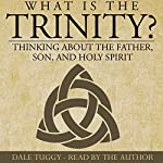 What Is the Trinity?: Thinking About the Father, Son, and Holy Spirit | Dale Tuggy