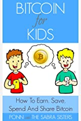 Learn How To Earn, Save, Spend and Share Bitcoin Easy, Fast and Fun Step-By-Step Tutorials for Kids [Bitcoin Beginner for Kids Trilogy: Book 2] Kindle Edition