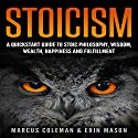 Stoicism: A QuickStart Guide to Stoic Philosophy, Wisdom, Wealth, Happiness, and Fulfillment! Audiobook by Marcus Coleman, Erin Mason Narrated by Rick McVey