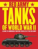Red Army Tanks of World War II: A Guide to Armoured Fighting Vehicles of the Red Army