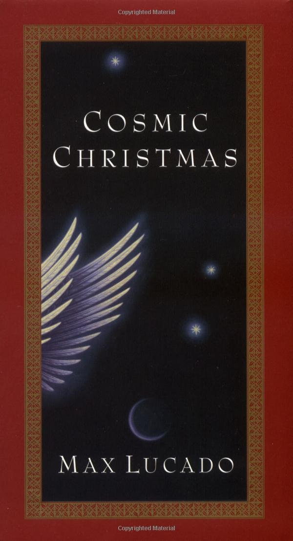 Max Lucado Christmas.Cosmic Christmas Max Lucado 9780849915307 Amazon Com Books