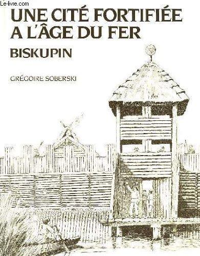 Une cité fortifiée à l'Age du fer: Biskupin (Un Lieu, des hommes, une histoire) (French Edition)