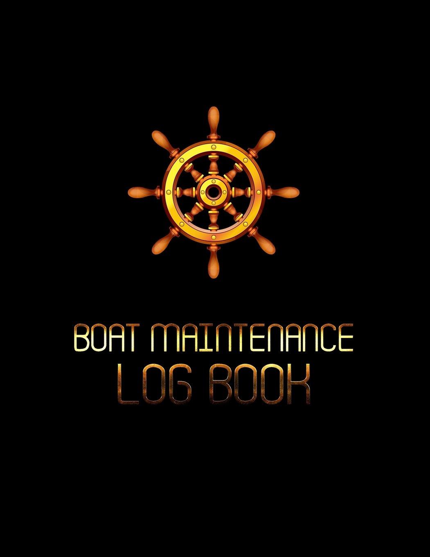 Boat Maintenance Log Book: Boat Repair Log Book Journal (Date, Type of Repairs, Maintenance & Mileage)(8.5 x 11) V2
