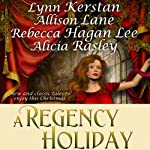 A Regency Holiday | Allison Lane,Alicia Rasley,Lynn Kerstan,Rebecca Hagan Lee