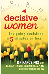 Decisive Women: Designing Decisions in 5 Minutes or Less Kindle Edition