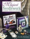 Magical Needlework: 35 Original Projects & Patterns