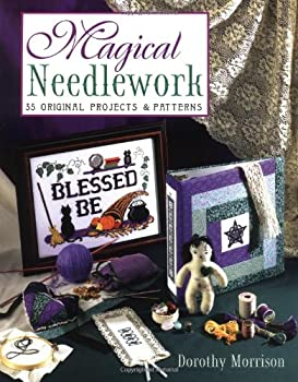 Magical Needlework: 35 Original Projects & Patterns 1567184707 Book Cover