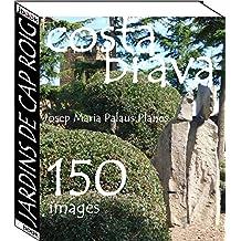 Costa Brava: Jardins de Cap Roig   (150 images)  (French Edition)
