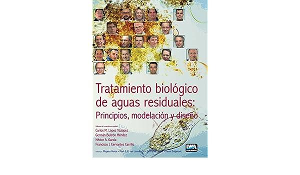 Amazon.com: Tratamiento biológico de aguas residuales: principios, modelación y diseño (Spanish Edition) (9781780409139): C.M. López Vazquez, ...