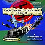 I Was Trained to Be a Spy, Book 2 | Helias Doundoulakis