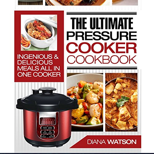 The Ultimate Pressure Cooker Cookbook: Ingenious & Delicious Meals All in One Cooker by Diana Watson