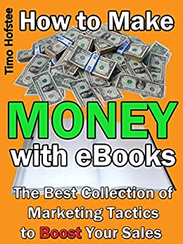 How to Make Money with eBooks: The Best Collection of Marketing Tactics to Boost Your Sales by [Hofstee, Timo]