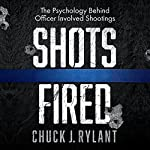 Shots Fired: The Psychology Behind Officer-Involved Shootings | Chuck J. Rylant