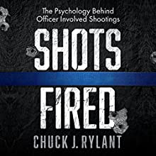 Shots Fired: The Psychology Behind Officer-Involved Shootings Audiobook by Chuck J. Rylant Narrated by Pete Ferrand
