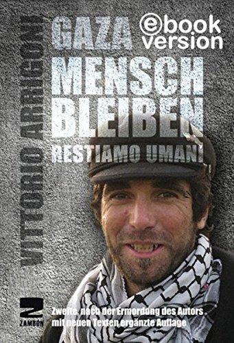 Gaza, Mensch bleiben: Restiamo Umani Taschenbuch – 8. Januar 2013 Vittorio Arrigoni Karin Leukefeld Zambon 3889751946