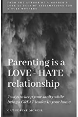Parenting is a LOVE-HATE relationship: 7 ways to keep your sanity and be a GREAT leader in your home! Paperback