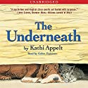 The Underneath Audiobook by Kathi Appelt Narrated by Gabra Zackman