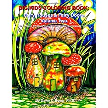 Big Kids Coloring Book: Fairy Houses and Fairy Doors, Volume Two: 50+ Images on Single-sided Pages for Wet Media – Markers and Paints