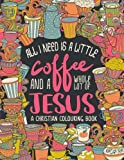 A Christian Colouring Book: Coffee & Jesus Adult Coloring Book with Modern Calligraphy & Lettering Design Featuring Tea & Cupcake Doodles ... Prayer & Stress Relief) (Volume 5)