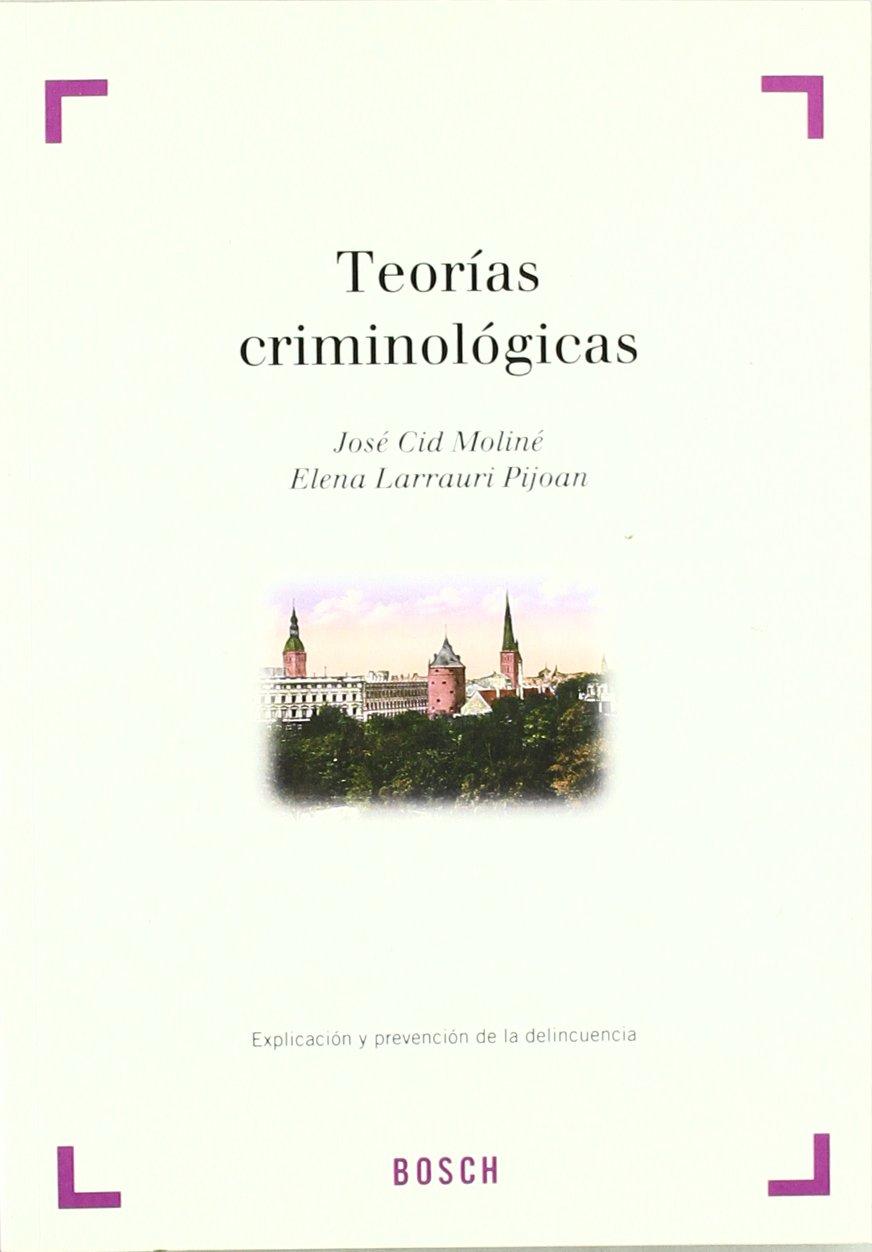 Teorías criminológicas: explicación y prevención de la delincuencia: Amazon.es: Cid Moliné, José, Larrauri Pijoan, Elena: Libros