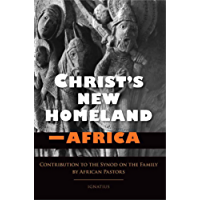 Christ's New Homeland--Africa: Contribution to the Synod on the Family by African Pastors (English Edition)