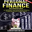 Personal Finance: Schooled: The Mandatory Class About Money, Investing, Budgeting, Saving & Passive Income Audiobook by Christian Beach Narrated by Fernando Castillo