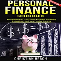 PERSONAL FINANCE: SCHOOLED: THE MANDATORY CLASS ABOUT MONEY, INVESTING, BUDGETING, SAVING & PASSIVE INCOME