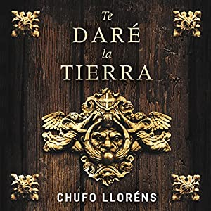 Te daré la tierra [I'll Give You the Land] Audiobook by Chufo Lloréns Narrated by Jordi Varela