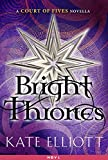 Bright Thrones: A Court of Fives Novella Kindle Edition by Kate Elliott