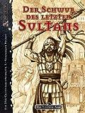 Der Schwur des letzten Sultans: Ein DSA-Gruppenabenteuer für 3-5 erfahrene Helden