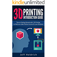 3D Printing: Tips on Getting Started with 3D Printing to Help you make Passive income for your Business