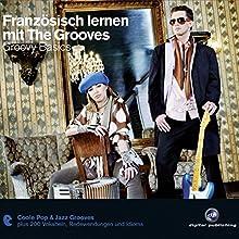 Französisch lernen mit the Grooves: Groovy Basics Hörbuch von  N.N. Gesprochen von: Dieter Brandecker, Tony Beck, Katja Liebig