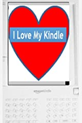 ILMK! (I Love My Kindle!): Being an Appreciation of Amazon's E-Book Reader, with Tips, Explanations, and Humor (Revised Edition) Kindle Edition