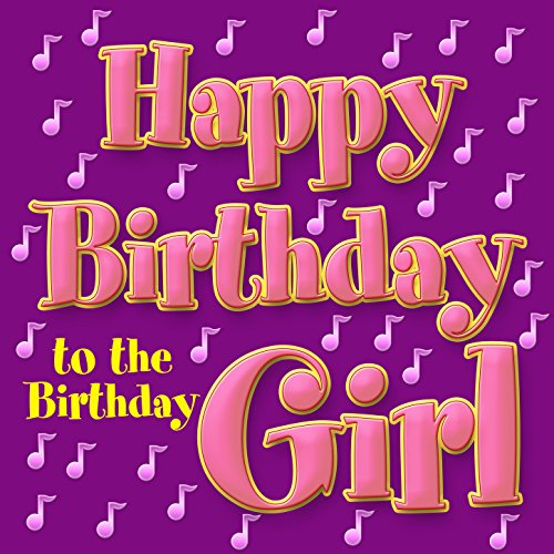 Happy Birthday to the Birthday - Birthday Girls Music Party